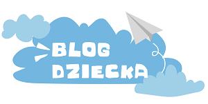 Blog Dziecka – wszystko dla Twojego dziecka